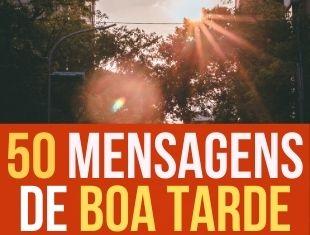 Mensagens de Boa Tarde: 50 imagens e frases