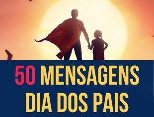 50 mensagens para o Dia dos Pais